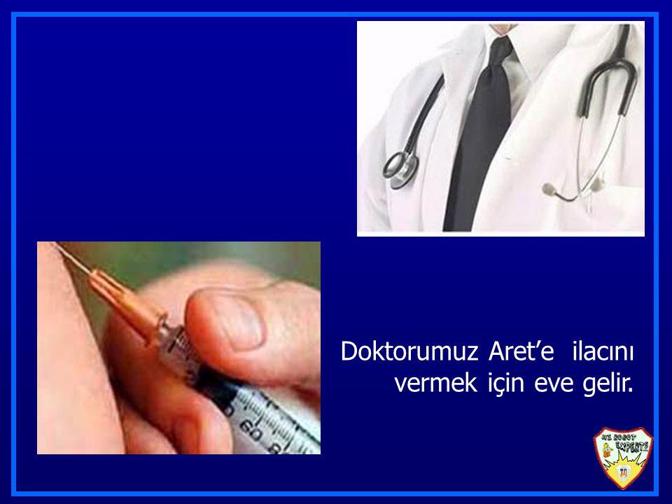 Doktorumuz Aret'e ilacını vermek için eve gelir.