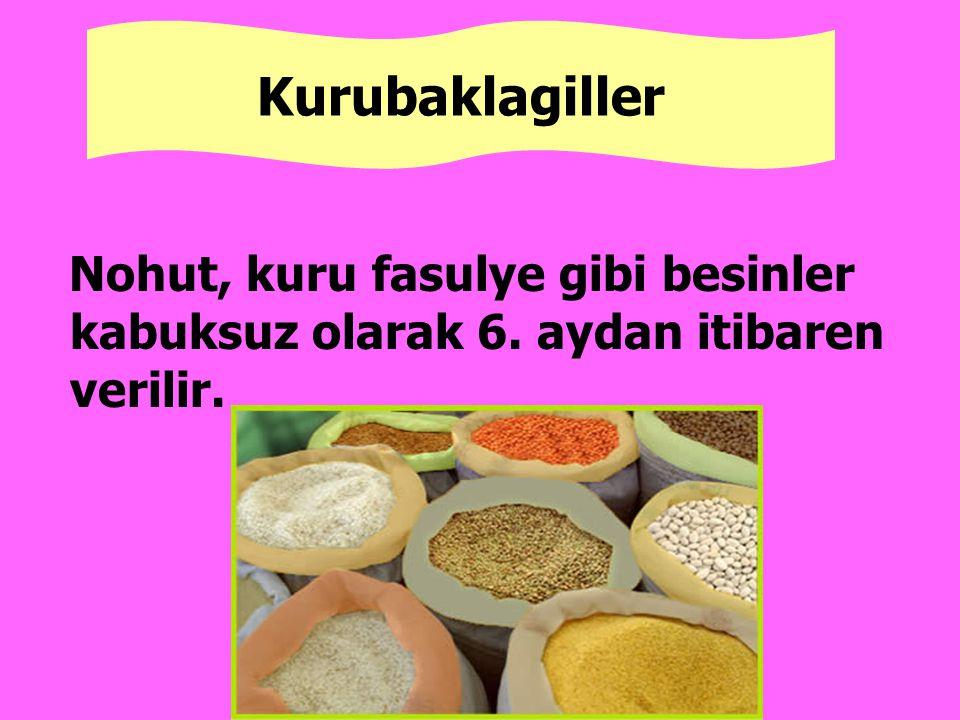 Nohut, kuru fasulye gibi besinler kabuksuz olarak 6. aydan itibaren verilir. Kurubaklagiller