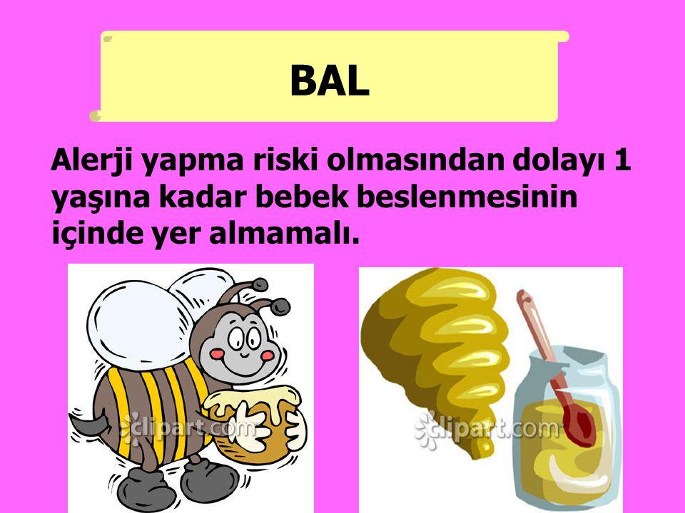Alerji yapma riski olmasından dolayı 1 yaşına kadar bebek beslenmesinin içinde yer almamalı. BAL