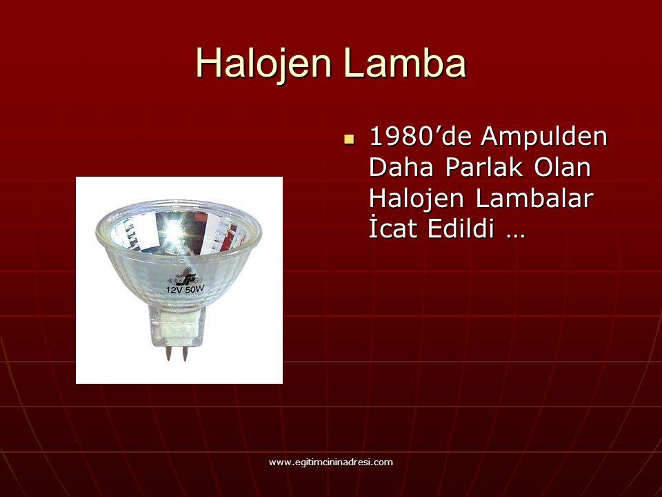 Halojen Lamba 1980'de Ampulden Daha Parlak Olan Halojen Lambalar İcat Edildi … 1980'de Ampulden Daha Parlak Olan Halojen Lambalar İcat Edildi … www.eg