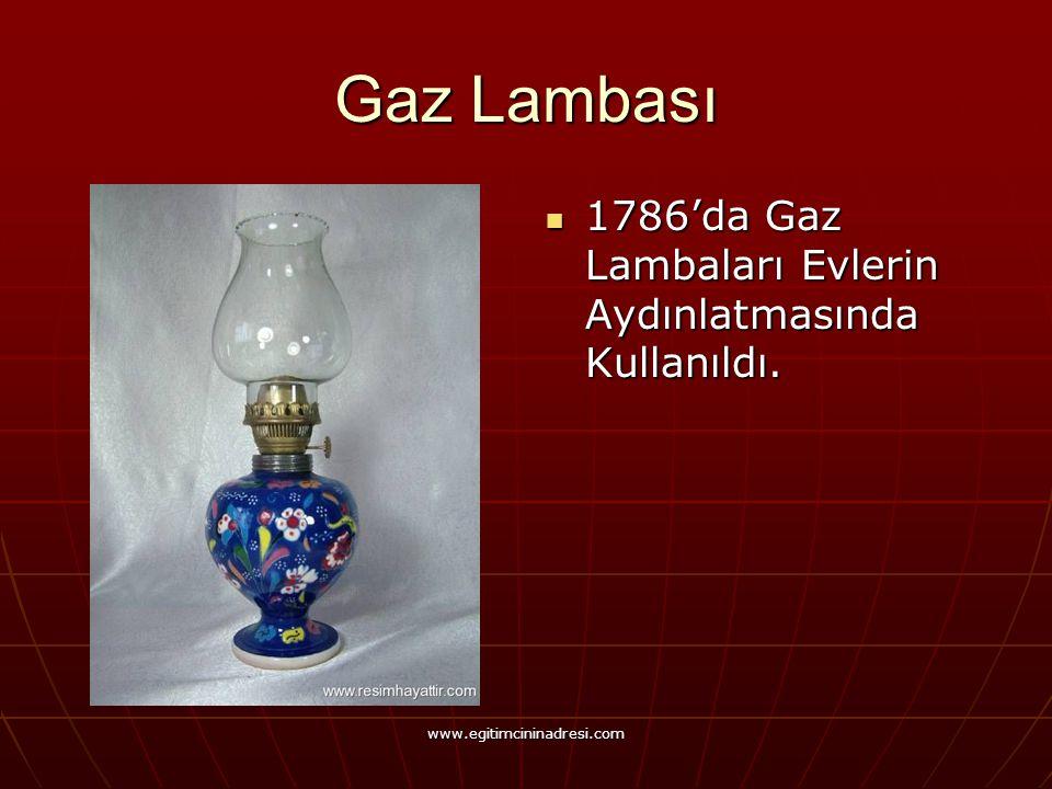 Gaz Lambası 1786'da Gaz Lambaları Evlerin Aydınlatmasında Kullanıldı. 1786'da Gaz Lambaları Evlerin Aydınlatmasında Kullanıldı. www.egitimcininadresi.