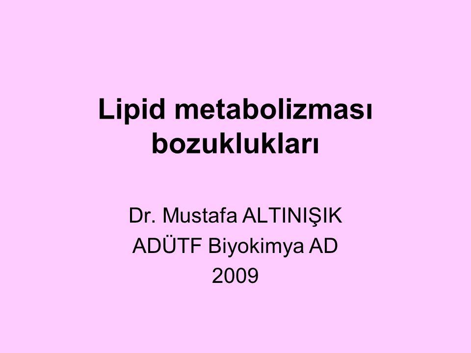 Lipid metabolizması bozuklukları Dr. Mustafa ALTINIŞIK ADÜTF Biyokimya AD 2009
