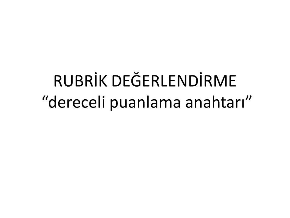 """RUBRİK DEĞERLENDİRME """"dereceli puanlama anahtarı"""""""