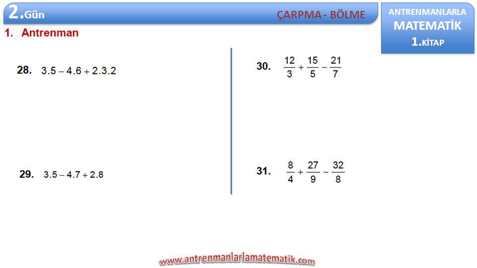 ANTRENMANLARLA MATEMATİK 1. KİTAP ANTRENMANLARLA MATEMATİK 1. KİTAP 2. Gün ÇARPMA - BÖLME