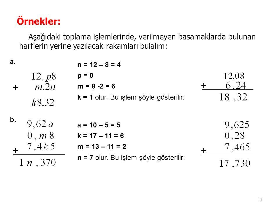 3 Örnekler: Aşağıdaki toplama işlemlerinde, verilmeyen basamaklarda bulunan harflerin yerine yazılacak rakamları bulalım: + n = 12 – 8 = 4 p = 0 m = 8
