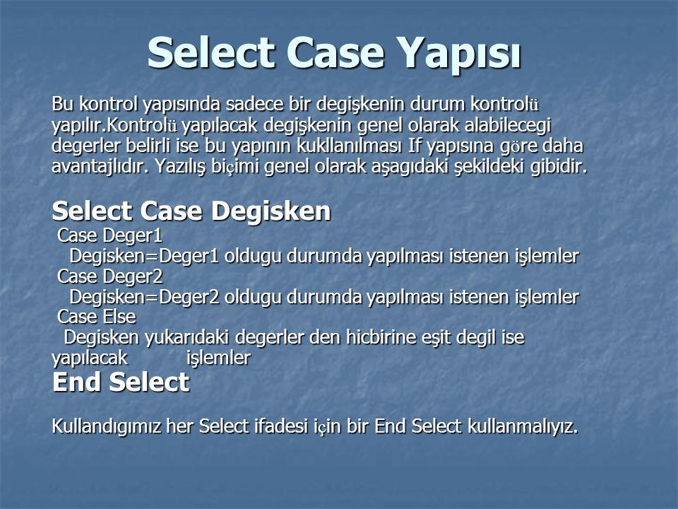 Select Case Yapısı Bu kontrol yapısında sadece bir degişkenin durum kontrol ü yapılır.Kontrol ü yapılacak degişkenin genel olarak alabilecegi degerler