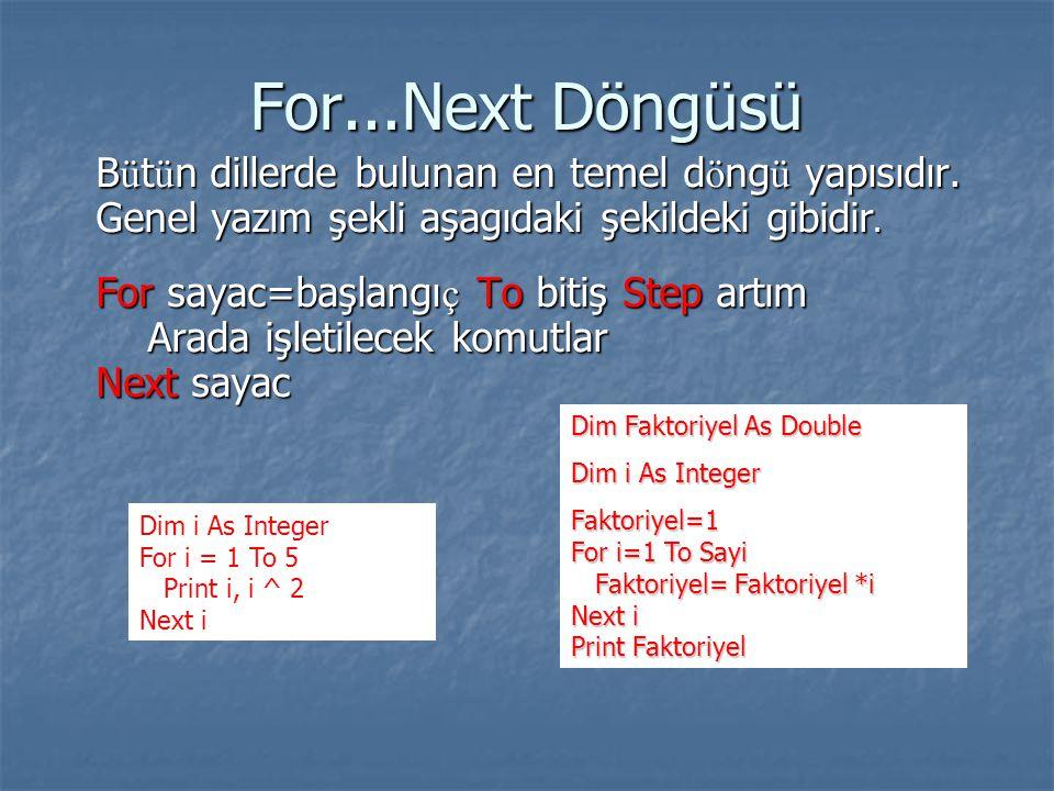 For...Next Döngüsü B ü t ü n dillerde bulunan en temel d ö ng ü yapısıdır. Genel yazım şekli aşagıdaki şekildeki gibidir. For sayac=başlangı ç To biti