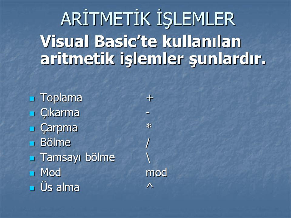 ARİTMETİK İŞLEMLER Visual Basic'te kullanılan aritmetik işlemler şunlardır. Toplama+ Toplama+ Çıkarma- Çıkarma- Çarpma* Çarpma* Bölme/ Bölme/ Tamsayı