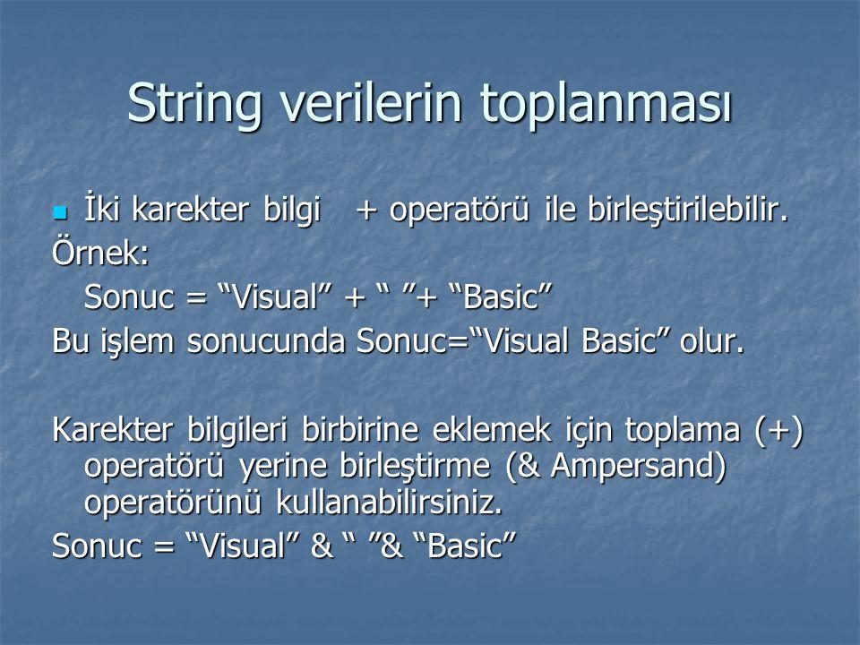 String verilerin toplanması İki karekter bilgi + operatörü ile birleştirilebilir. İki karekter bilgi + operatörü ile birleştirilebilir.Örnek: Sonuc =