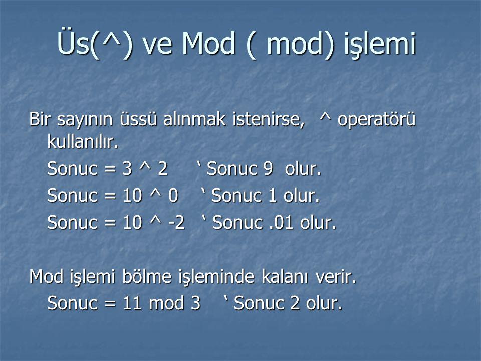 Üs(^) ve Mod ( mod) işlemi Bir sayının üssü alınmak istenirse, ^ operatörü kullanılır. Sonuc = 3 ^ 2 ' Sonuc 9 olur. Sonuc = 10 ^ 0 ' Sonuc 1 olur. So