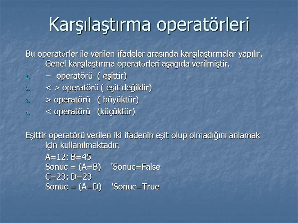 Karşılaştırma operatörleri Bu operat ö rler ile verilen ifadeler arasında karşılaştırmalar yapılır. Genel karşılaştırma operat ö rleri aşagıda verilmi