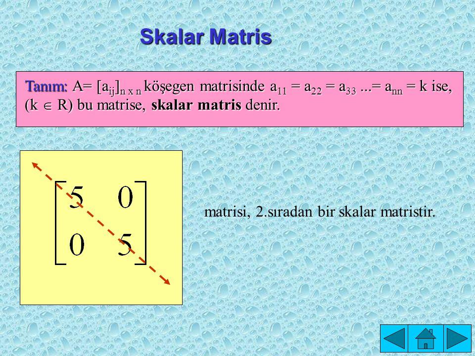 Köşegen Matris Tanım: A= [a ij ] n x n kare matrisinde asal köşegen üzerindeki elemanların dışında, diğer elemanları sıfır ise, bu tip kare matrise, köşegen matris denir.