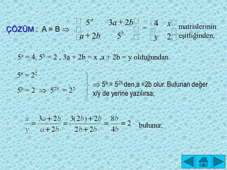 İKİ MATRİSİN EŞİTLİĞİ ÖRNEK:        2 4 y x BveA         52 235 ba ba b a olmak üzere, A = B ise kaçtır .