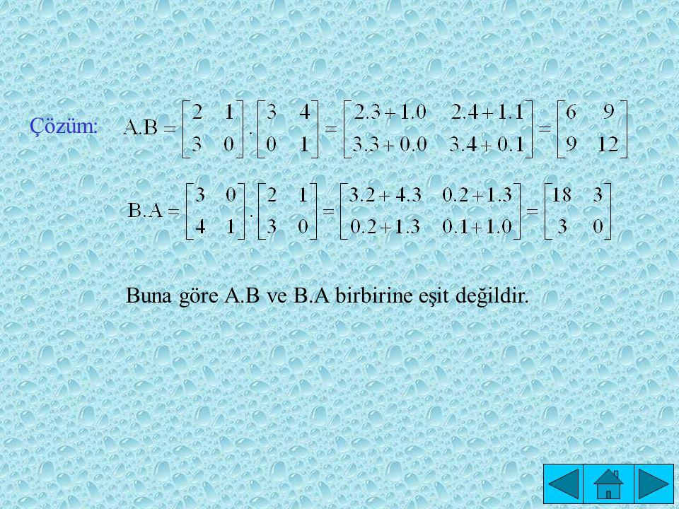 Örnek: olduğuna göre A.B ve B.A'yı bulalım.