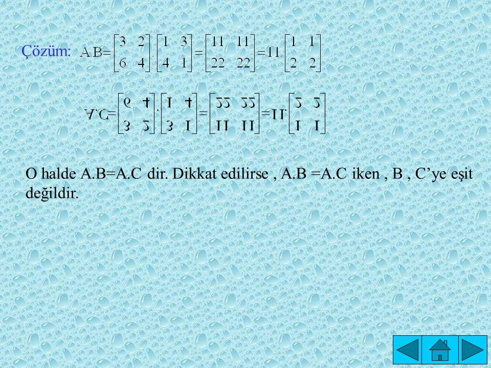 7.A = [a ij ] m x n ve B = [b jk ] n x p ve k = R sayı ise, k.(A.B)=A.(k.B)=(k.A).B dir..