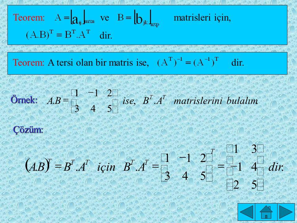 BİR MATRİSİN TRANSPOZU(DEVRİĞİ) Tanım: matrisinin sütunları satır ya da satırları sütun haline getirmekle elde edilen matrisine A matrisinin devriği denir ve A T veya A d ile gösterilir.