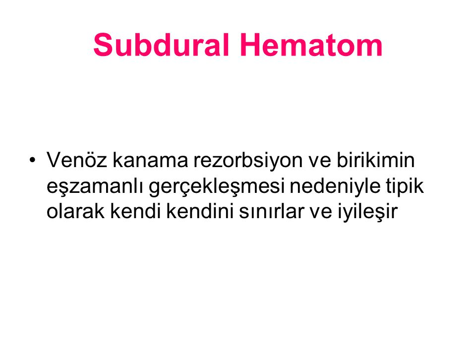 Subdural Hematom Venöz kanama rezorbsiyon ve birikimin eşzamanlı gerçekleşmesi nedeniyle tipik olarak kendi kendini sınırlar ve iyileşir