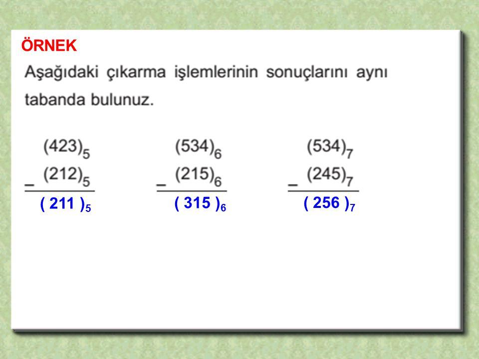 ÖRNEK ( 211 ) 5 ( 315 ) 6 ( 256 ) 7
