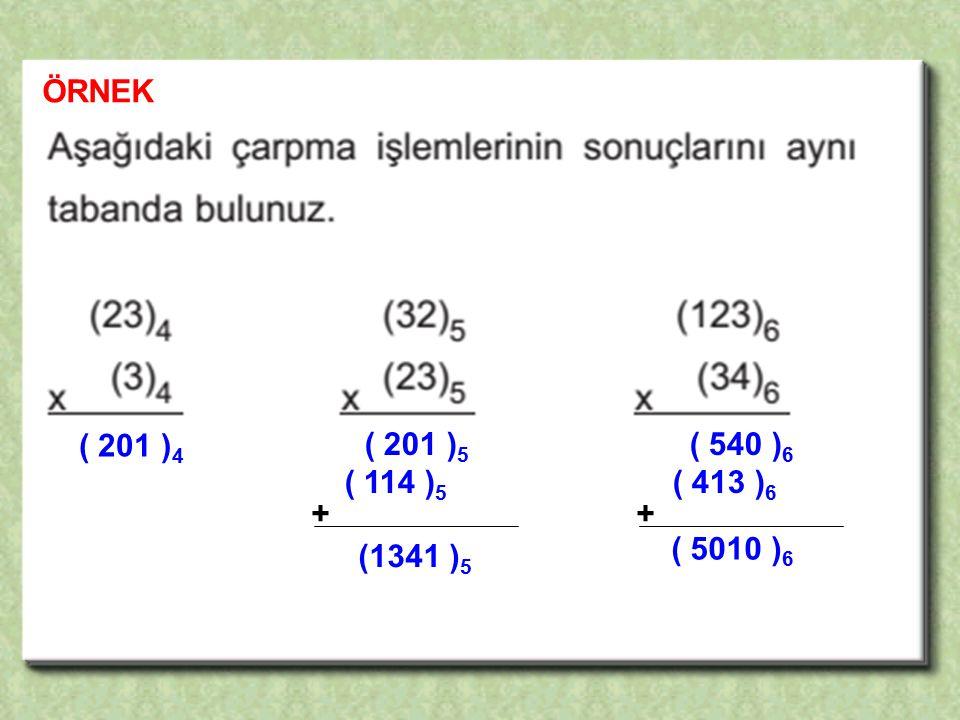 ÖRNEK ( 201 ) 4 ( 201 ) 5 ( 114 ) 5 + (1341 ) 5 ( 540 ) 6 ( 413 ) 6 + ( 5010 ) 6