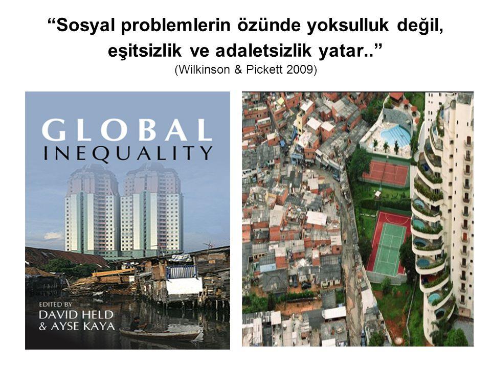 Sosyal problemlerin özünde yoksulluk değil, eşitsizlik ve adaletsizlik yatar.. (Wilkinson & Pickett 2009)