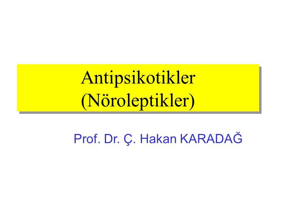 Antipsikotikler (Nöroleptikler) Prof. Dr. Ç. Hakan KARADAĞ