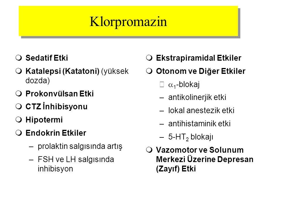 Klorpromazin  Sedatif Etki  Katalepsi (Katatoni) (yüksek dozda)  Prokonvülsan Etki  CTZ İnhibisyonu  Hipotermi  Endokrin Etkiler –prolaktin salg
