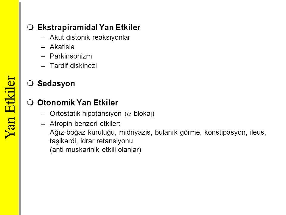  Ekstrapiramidal Yan Etkiler –Akut distonik reaksiyonlar –Akatisia –Parkinsonizm –Tardif diskinezi  Sedasyon  Otonomik Yan Etkiler –Ortostatik hipo