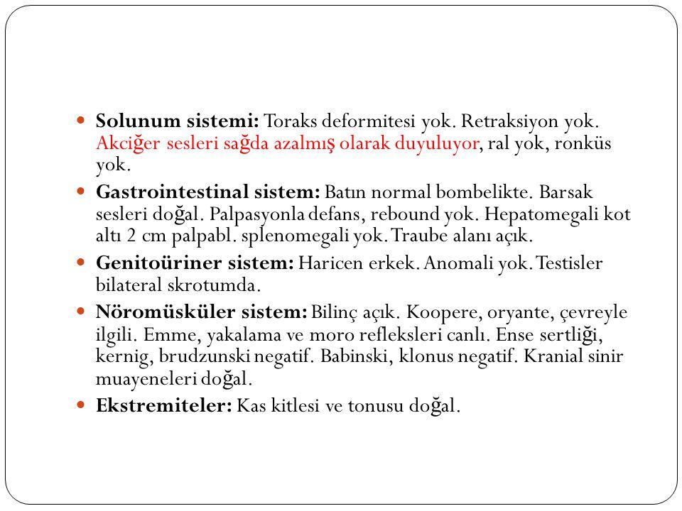 Solunum sistemi: Toraks deformitesi yok. Retraksiyon yok.