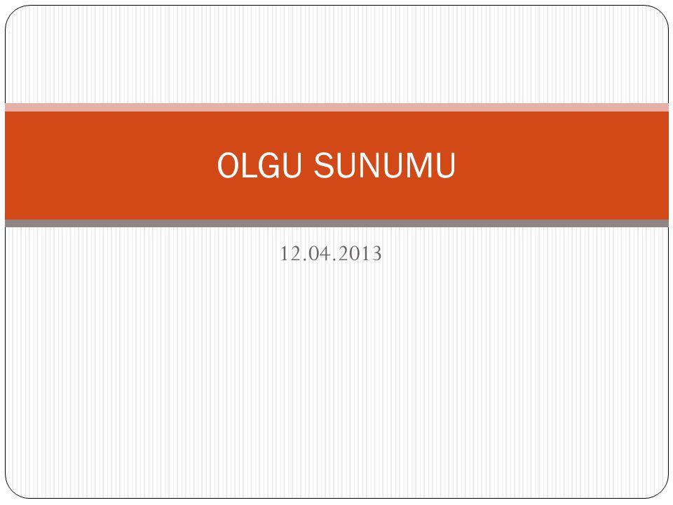 12.04.2013 OLGU SUNUMU
