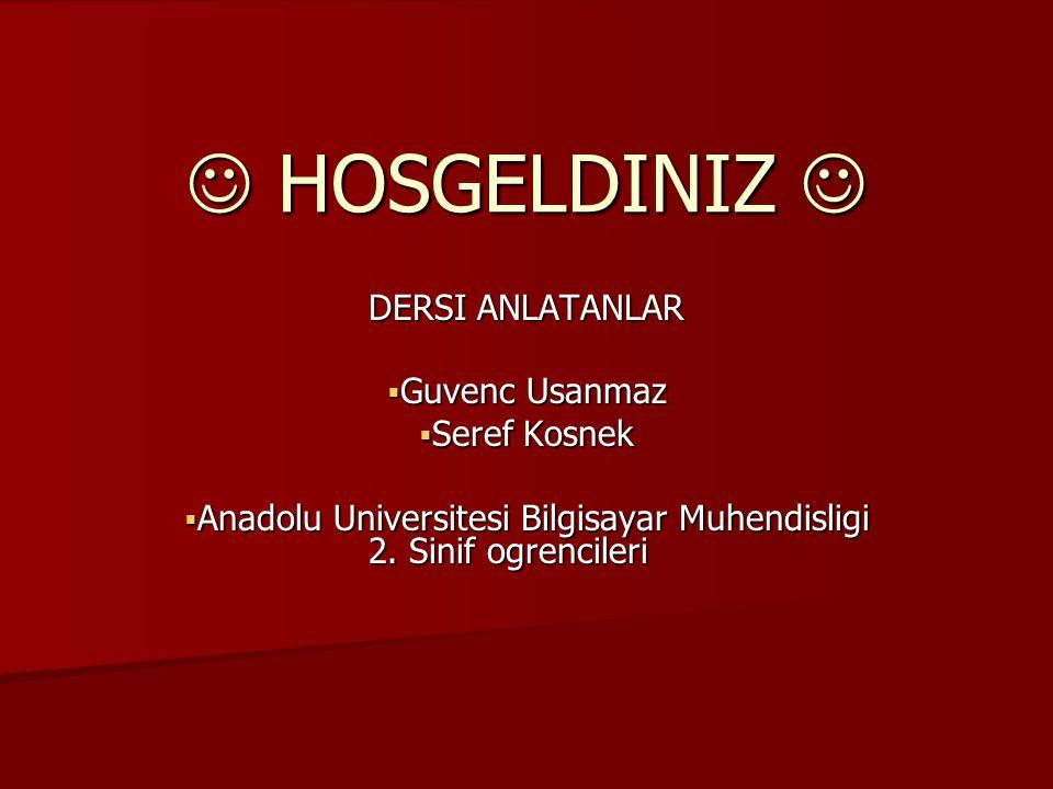 HOSGELDINIZ HOSGELDINIZ DERSI ANLATANLAR  Guvenc Usanmaz  Seref Kosnek  Anadolu Universitesi Bilgisayar Muhendisligi 2. Sinif ogrencileri