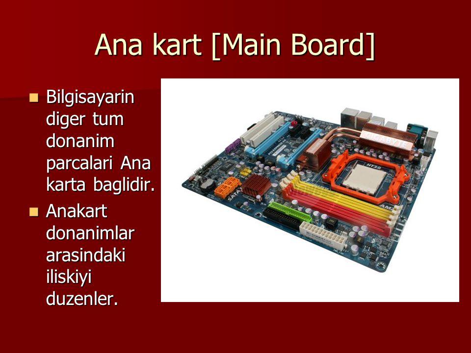 Ana kart [Main Board] Bilgisayarin diger tum donanim parcalari Ana karta baglidir. Bilgisayarin diger tum donanim parcalari Ana karta baglidir. Anakar