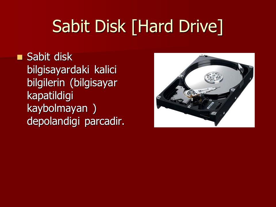 Sabit Disk [Hard Drive] Sabit disk bilgisayardaki kalici bilgilerin (bilgisayar kapatildigi kaybolmayan ) depolandigi parcadir. Sabit disk bilgisayard