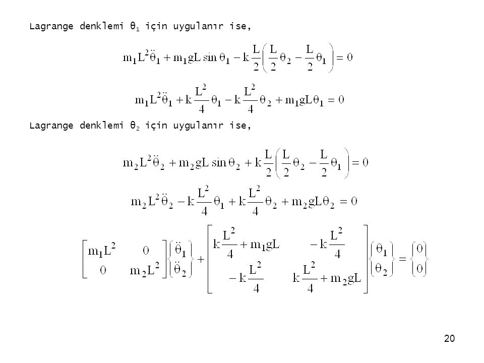 20 Lagrange denklemi θ 1 için uygulanır ise, Lagrange denklemi θ 2 için uygulanır ise,