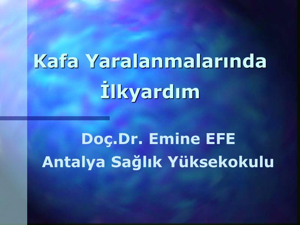 Kafa Yaralanmalarında İlkyardım Doç.Dr. Emine EFE Antalya Sağlık Yüksekokulu