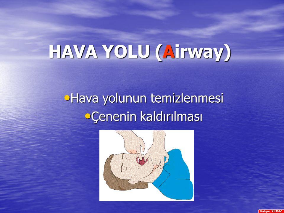 Rahşan YILMAZ HAVA YOLU (Airway) Hava Hava yolunun temizlenmesi Çenenin Çenenin kaldırılması