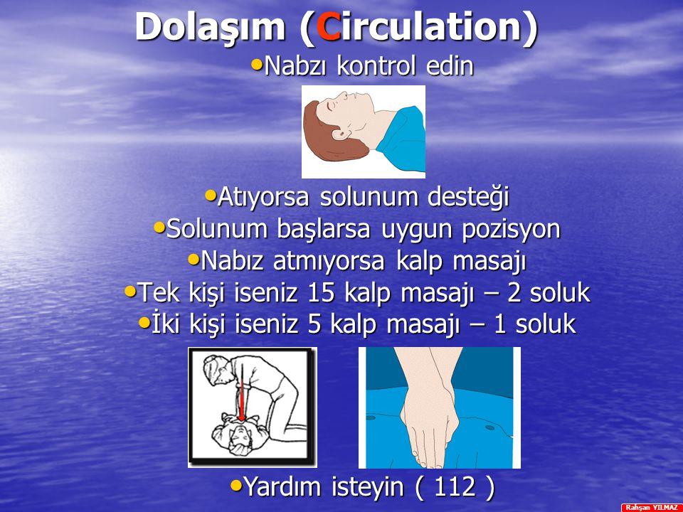 Rahşan YILMAZ Dolaşım (Circulation) Atıyorsa Atıyorsa solunum desteği Solunum Solunum başlarsa uygun pozisyon Nabız Nabız atmıyorsa kalp masajı Tek Te