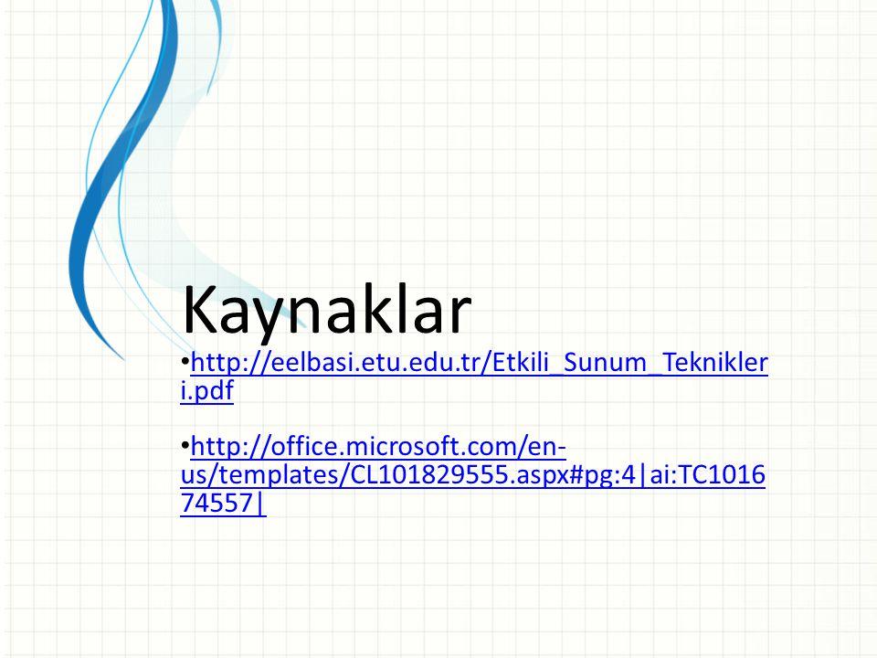 Kaynaklar http://eelbasi.etu.edu.tr/Etkili_Sunum_Teknikler i.pdf http://eelbasi.etu.edu.tr/Etkili_Sunum_Teknikler i.pdf http://office.microsoft.com/en