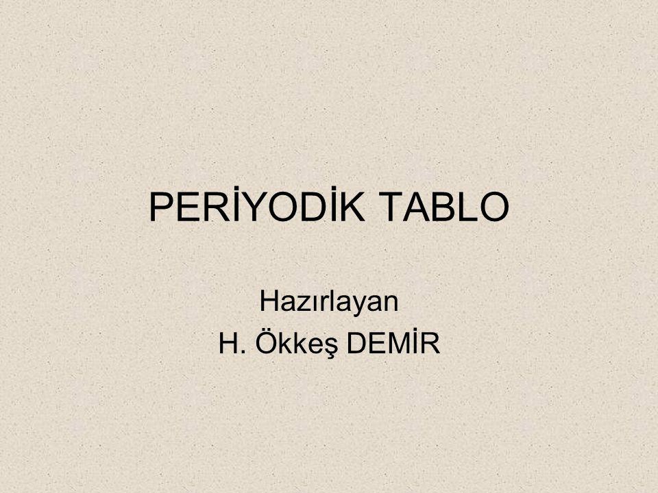 PERİYODİK TABLO Hazırlayan H. Ökkeş DEMİR