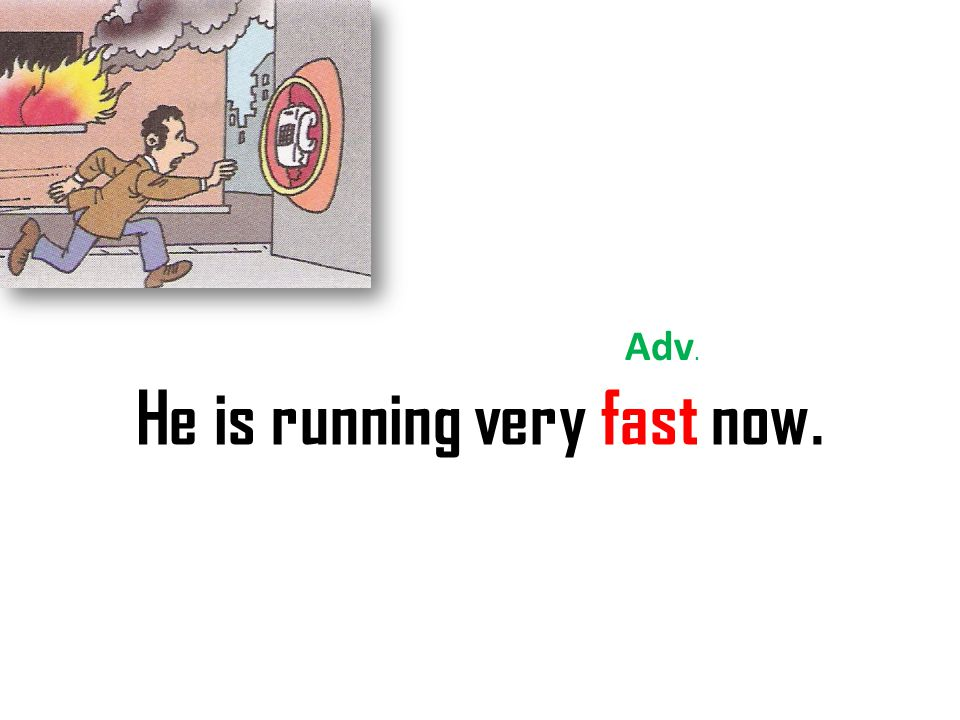 He is running very fast now. Adv.