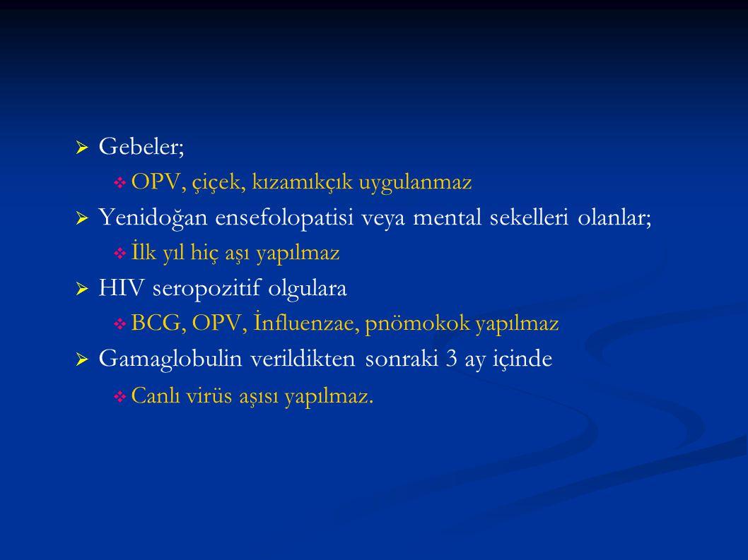   Gebeler;   OPV, çiçek, kızamıkçık uygulanmaz   Yenidoğan ensefolopatisi veya mental sekelleri olanlar;   İlk yıl hiç aşı yapılmaz   HIV se