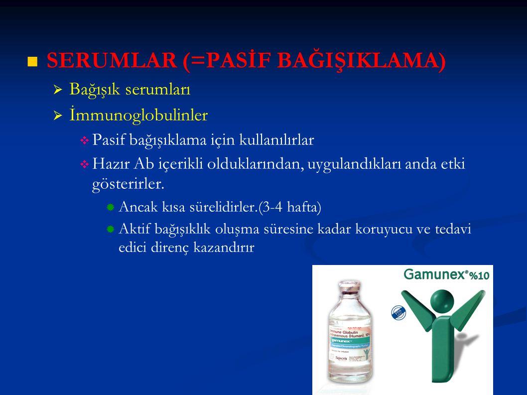 SERUMLAR (=PASİF BAĞIŞIKLAMA)   Bağışık serumları   İmmunoglobulinler   Pasif bağışıklama için kullanılırlar   Hazır Ab içerikli olduklarından