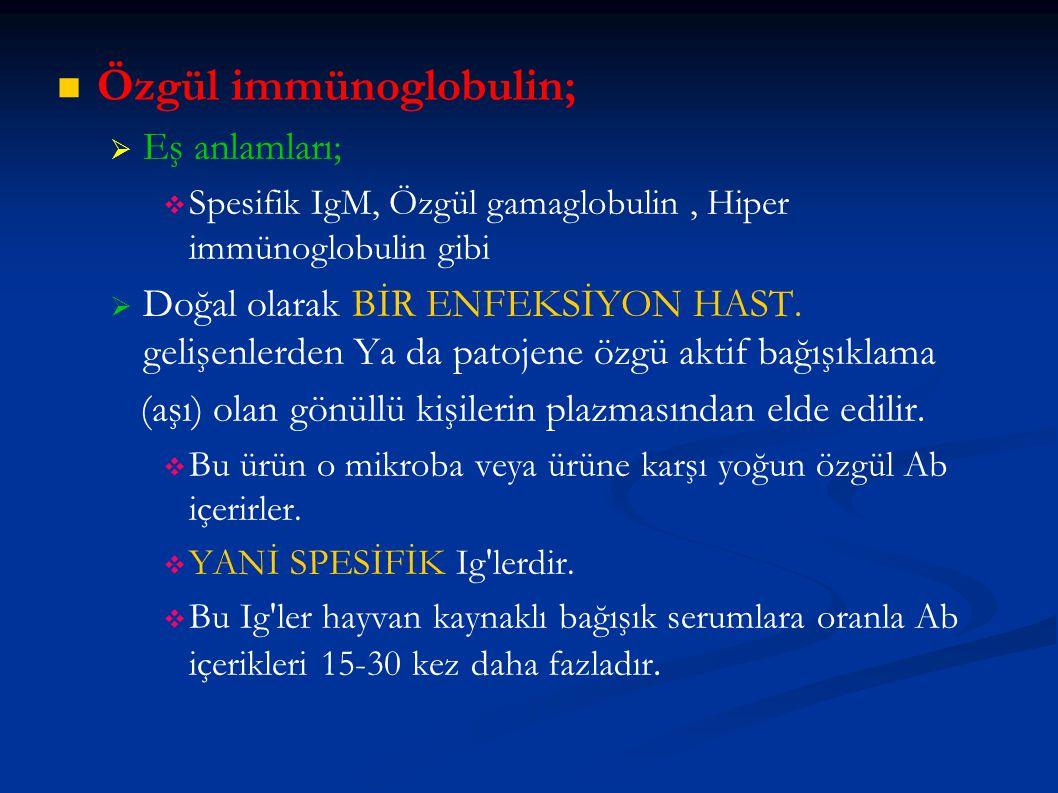 Özgül immünoglobulin;   Eş anlamları;   Spesifik IgM, Özgül gamaglobulin, Hiper immünoglobulin gibi   Doğal olarak BİR ENFEKSİYON HAST. gelişenl
