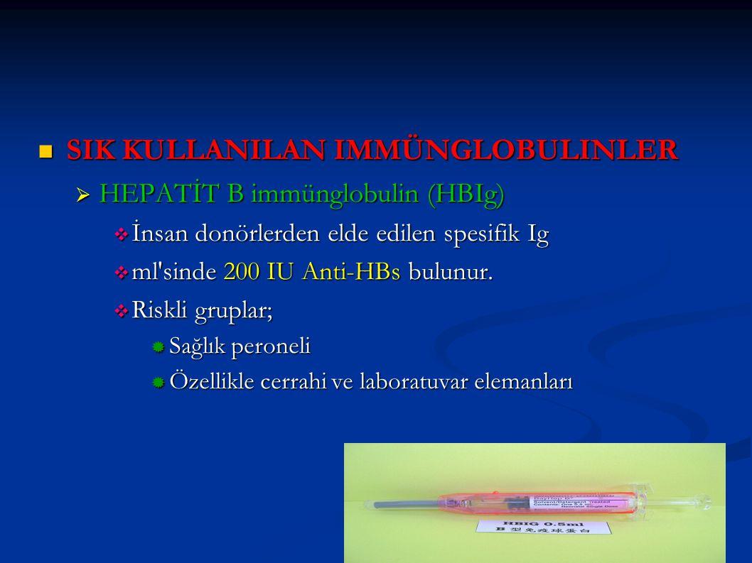 SIK KULLANILAN IMMÜNGLOBULINLER SIK KULLANILAN IMMÜNGLOBULINLER  HEPATİT B immünglobulin (HBIg )  İnsan donörlerden elde edilen spesifik Ig  ml'sin