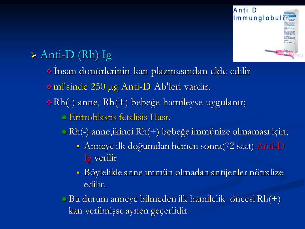 Anti-D (Rh) Ig  İnsan donörlerinin kan plazmasından elde edilir  ml'sinde 250 µg Anti-D Ab'leri vardır.  Rh(-) anne, Rh(+) bebeğe hamileyse uygul
