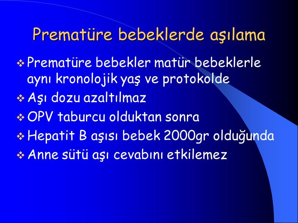  Prematüre bebekler matür bebeklerle aynı kronolojik yaş ve protokolde  Aşı dozu azaltılmaz  OPV taburcu olduktan sonra  Hepatit B aşısı bebek 200