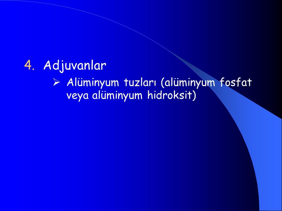4.Adjuvanlar  Alüminyum tuzları (alüminyum fosfat veya alüminyum hidroksit)