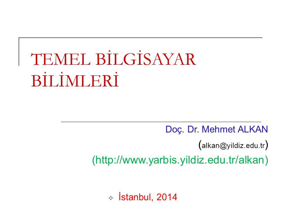 TEMEL BİLGİSAYAR BİLİMLERİ Doç. Dr. Mehmet ALKAN ( alkan@yildiz.edu.tr ) (http://www.yarbis.yildiz.edu.tr/alkan)  İstanbul, 2014