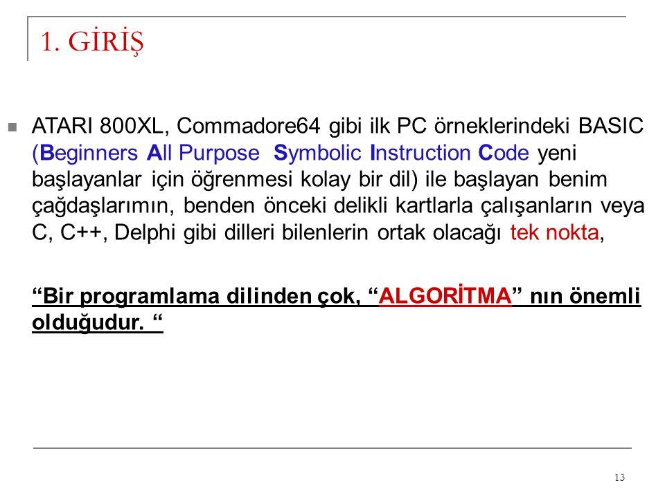 13 1. GİRİŞ ATARI 800XL, Commadore64 gibi ilk PC örneklerindeki BASIC (Beginners All Purpose Symbolic Instruction Code yeni başlayanlar için öğrenmesi