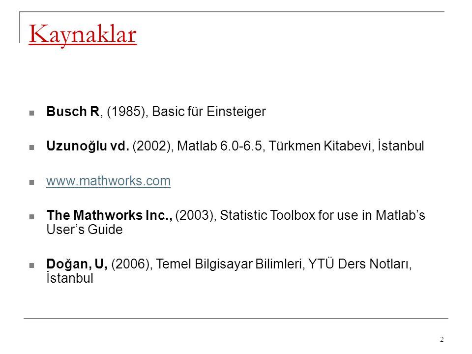 2 Kaynaklar Busch R, (1985), Basic für Einsteiger Uzunoğlu vd. (2002), Matlab 6.0-6.5, Türkmen Kitabevi, İstanbul www.mathworks.com The Mathworks Inc.