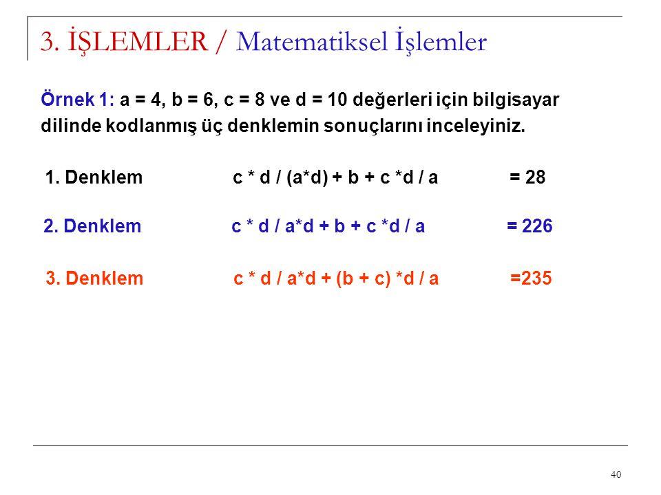 40 3. İŞLEMLER / Matematiksel İşlemler Örnek 1: a = 4, b = 6, c = 8 ve d = 10 değerleri için bilgisayar dilinde kodlanmış üç denklemin sonuçlarını inc